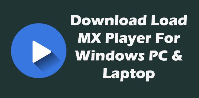 Download MX Player for PC Windows 10/8/7 Laptop