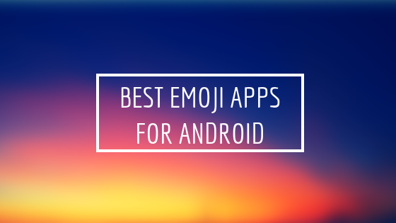 Best Emoji Apps For Android Users in 2019