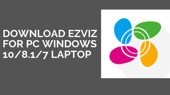 Download Ezviz for PC windows 10/8.1/7 Laptop