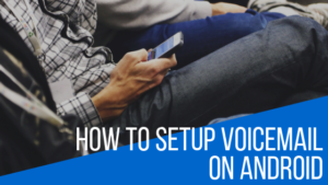 How To Setup VoiceMail On Android