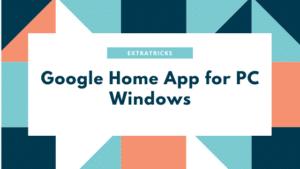 Google Home App for PC Windows