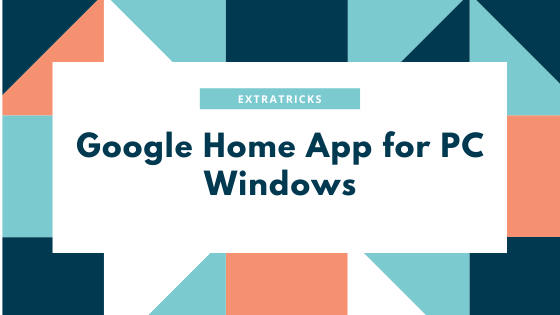 Google Home App for PC Windows 10 and Mac Download