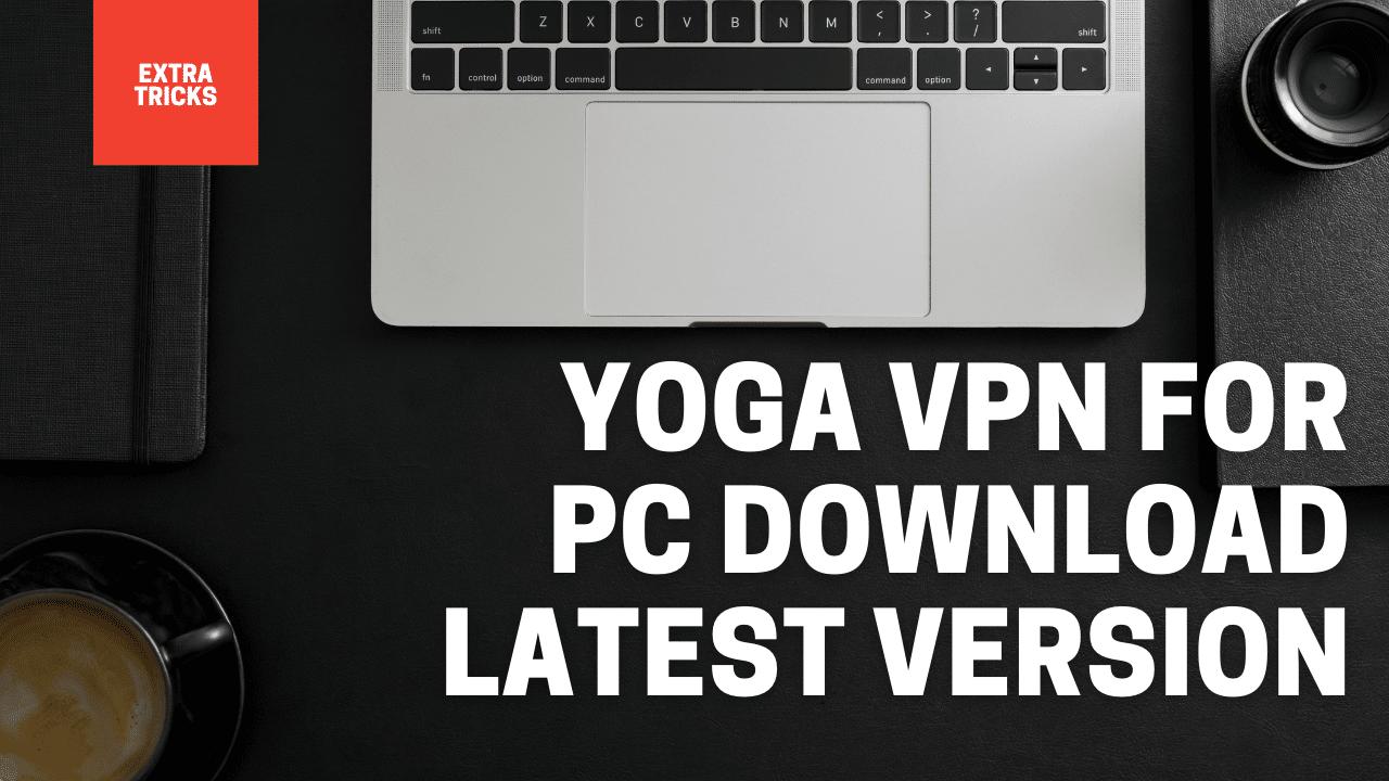 Yoga VPN for PC Download